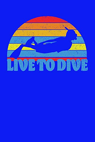 "Live To Dive: Scuba Diver's Journal / Notebook, 6"" X 9"", 110 blank pages with lines, Travel Journal, Waterman's Personal Diary"