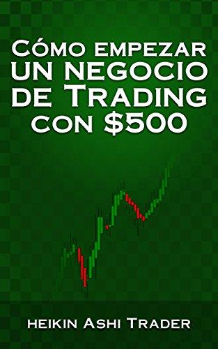 Cómo Empezar un Negocio de Trading con $500