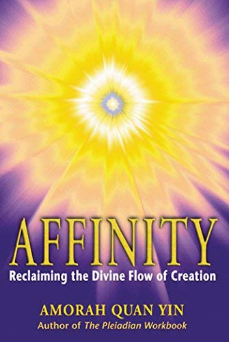 Affinity: Reclaiming the Divine Flow of Creation by Amorah Quan-Yin (1-Oct-2001) Paperback