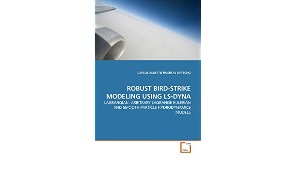 Buy Robust Bird-Strike Modeling Using Ls-Dyna Book Online at Low