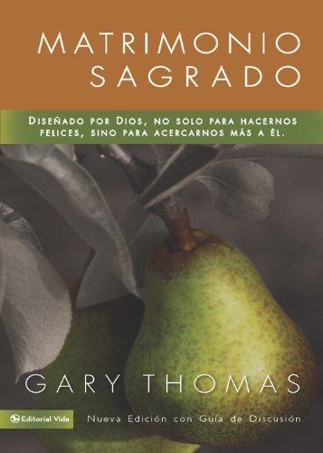 Matrimonio Sagrado, nueva edición: ¿Y si Dios diseñó el matrimonio para santificarnos más que para hacernos felices? por Gary L. Thomas