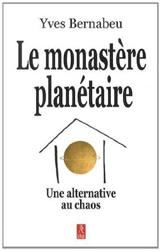 Le monastère planétaire : Une alternative au chaos par Yves Bernabeu
