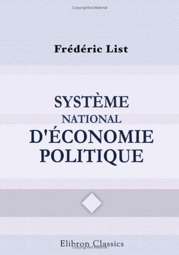 Système national d'économie politique: Traduit de l'Allemand par Henri Richelot, avec une préface, une notice biographique et des notes par le traducteur par Frédéric List