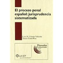 El proceso penal español: jurisprudencia sistematizada (Manuales profesionales La Ley)