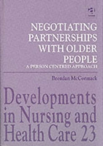 Negotiating Partnerships with Older People: A Person Centred Approach (Developments in Nursing & Health Care) by Brendan McCormack (2001-07-06)