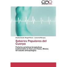 Saberes Populares del Cuerpo: Partería y prácticas terapéuticas tradicionales en San Luis Potosí, México.  Un estudio antropológico