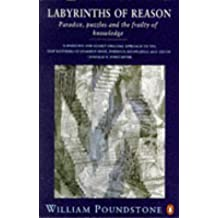 By William Poundstone Labyrinths of Reason: Paradox, Puzzles and the Frailty of Knowledge (Penguin science) [Paperback]