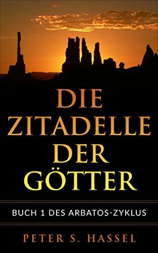 Die Zitadelle der Götter: Buch 1 des Arbatos-Zyklus