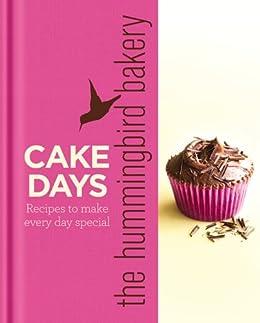 The Hummingbird Bakery Cake Days: Recipes to make every day special by [Malouf, Tarek]