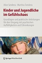 Kinder und Jugendliche im Gefühlschaos: Grundlagen und praktische Anleitungen für den Umgang mit psychischen Auffälligkeiten und Erkrankungen