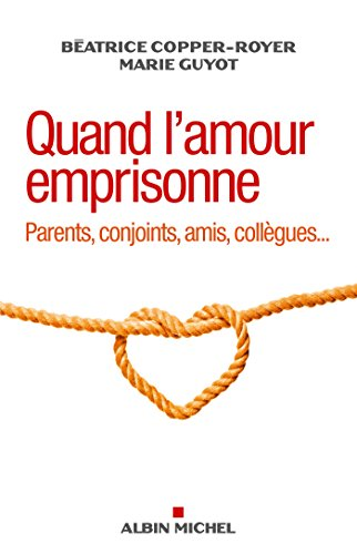 Quand l'amour emprisonne : Parents, conjoints,...