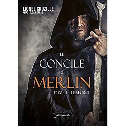 Le Concile de Merlin - Tome 1 : Le secret (Fantasy)