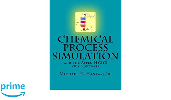Chemical Process Simulation and the Aspen HYSYS v8 3 Software