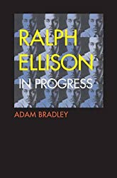 Ralph Ellison in Progress - From Invisible Man to Three Days Before the Shooting...