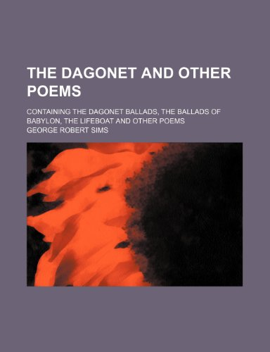 The Dagonet and other poems; containing The Dagonet ballads, The ballads of Babylon, The lifeboat and other poems