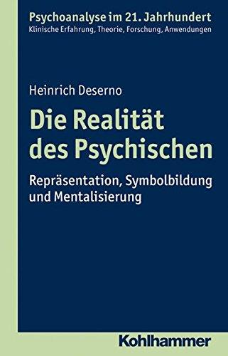 Die Realität des Psychischen: Repräsentation, Symbolbildung und Mentalisierung (Psychoanalyse im 21. Jahrhundert)
