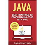 Java: Best Practices to Programming Code with Java (Java, JavaScript, Python, Programming, Code, Project Management, Computer Programming Book Book 3) (English Edition)