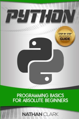 Python: Programming Basics for Absolute Beginners: Volume 1 (Step-By-Step Python)