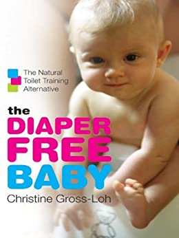 The Diaper-Free Baby: The Natural Toilet Training Alternative par [Gross-Loh, Christine]