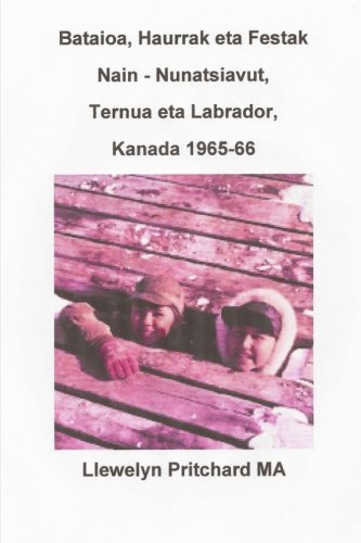 Descargar Libro Bataioa, Haurrak eta Festak Nain - Nunatsiavut, Ternua eta Labrador, Kanada 1965-66: Volume 2 (Argazkia Albumak) de Llewelyn Pritchard MA