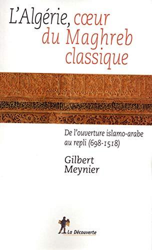 L'Algérie, coeur du Maghreb classique par Gilbert MEYNIER