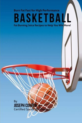 High Performance Shake and Juice Recipes for Basketball: Grow More Muscle and Reduce Fat to Become Faster, Stronger, and Leaner por Joseph Correa