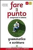Fare Il Punto. Competenti In Italiano. Grammatica E Scrittura. Per Le Scuole Superiori