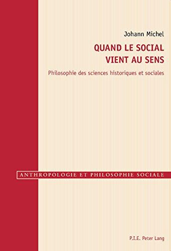 Quand le social vient au sens: Philosophie des sciences historiques et sociales (Anthropologie et philosophie sociale t. 8)
