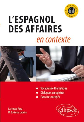 L'espagnol des affaires en contexte : Vocabulaire thématique, dialogues enregistrés, exercices corrigés