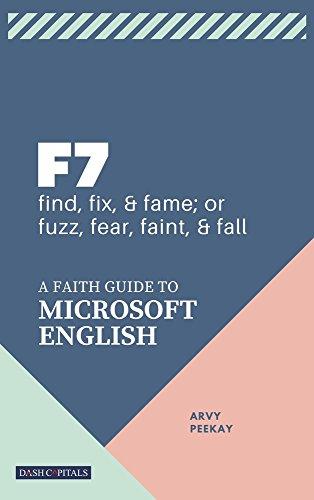 F7: FIND, FIX, & FAME; OR FUZZ, FEAR, FAINT, & FALL: A FAITH GUIDE TO MICROSOFT ENGLISH (English Edition)