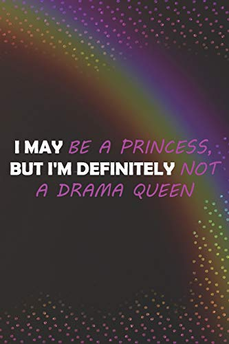 I May Be A Princess, But I'm Definitely Not A Drama Queen: Princess Notebook Journal Ruled Lined Girl Women Writing Book Diary Composition School ... Paperback Cute Nice Beautiful Creative Crown
