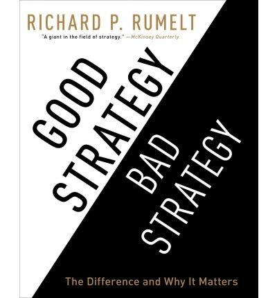 [(Good Strategy/Bad Strategy: The Difference and Why It Matters )] [Author: Richard P Rumelt] [Aug-2012]