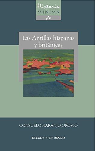 Historia minima de las Antillas hispanas y británicas por Consuelo Naranjo Orovio