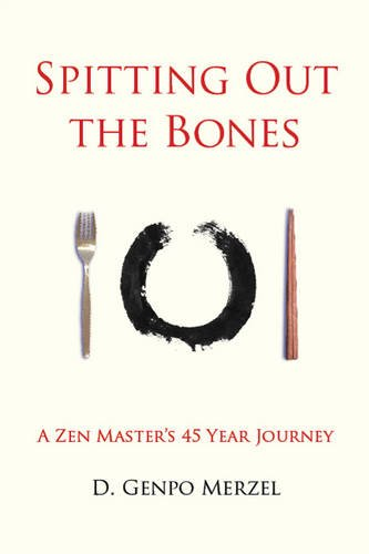 Spitting Out the Bones: A Zen Masteras 45 Year Journey (A Zen Masters 45 Year Journey) por Dennis Genpo Merzel