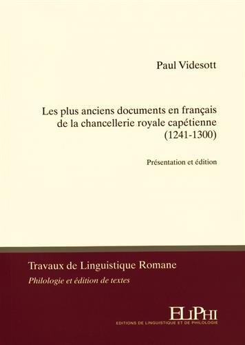 Les plus anciens documents en français de la chancellerie royale capétienne (1241-1300) : Présentation et édition par Paul Videsott