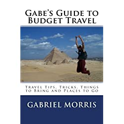 Gabe's Guide to Budget Travel: Travel Tips, Tricks, Things to Bring and Places to Go