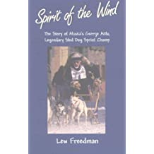 Spirit of the Wind: The Story of George Attla, Alaska's Legendary Sled Dog Sprint Champ by Lew Freedman (2001-02-02)