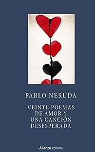 Veinte poemas de amor y una canción desesperada ) par Pablo Neruda