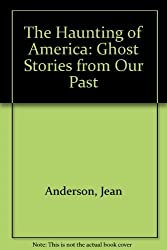 The Haunting of America: Ghost Stories from Our Past by Jean Anderson (1973-10-03)