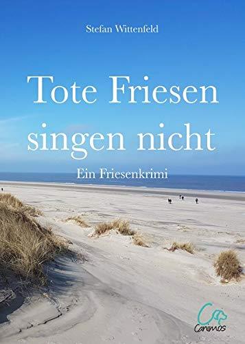 Tote Friesen singen nicht: Ein Friesenkrimi - Friesen Tote