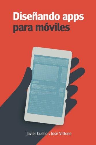 Diseñando apps para móviles por Javier Cuello, José Vittone
