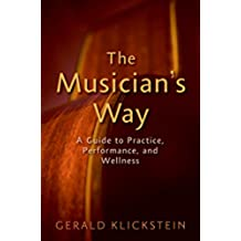 The Musician's Way: A Guide to Practice, Performance, and Wellness