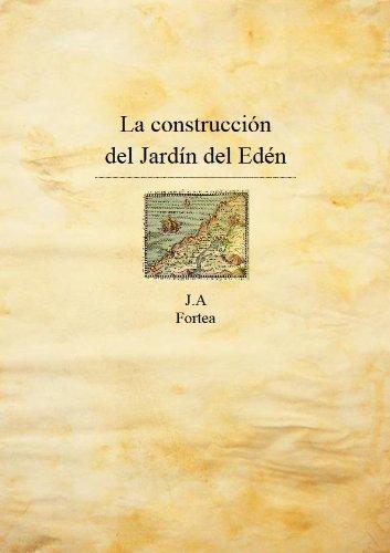 La construcción del Jardín del Edén (La decalogía) por José Antonio Fortea