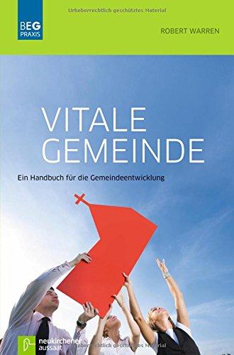Vitale Gemeinde: Ein Handbuch für die Gemeindeentwicklung (Beiträge zu Evangelisation und Gemeindeentwicklung Praxis)