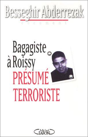 Bagagiste à Roissy : Présumé terroriste par Abderrezak Besseghir