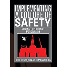 Implementing a Culture of Safety: A Roadmap for Performance Based Compliance by Holland, Phd Dutch, Shemwell, Dba Scott, Dutch Holland, Phd (2014) Hardcover