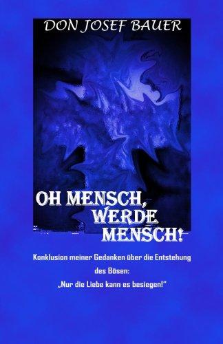 Oh Mensch, werde Mensch!: Konklusion meiner Gedanken über die Entstehung des Bösen: