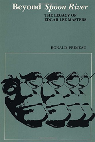 Beyond Spoon River: The Legacy of Edgar Lee Masters (The Dan Danciger Publication Series) por Ronald Primeau