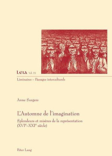 L'automne De L'imagination: Splendeurs Et Misères De La Représentation (XVIe-XXIe Siècle)
