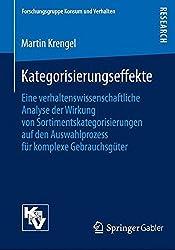 Kategorisierungseffekte: Eine verhaltenswissenschaftliche Analyse der Wirkung von Sortimentskategorisierungen auf den Auswahlprozess für komplexe Gebrauchsgüter (Forschungsgruppe Konsum und Verhalten)